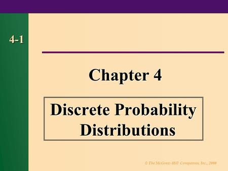 © The McGraw-Hill Companies, Inc., 2000 4-1 Chapter 4 Discrete Probability Distributions.
