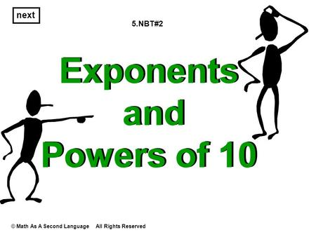 Next Exponents and Powers of 10 © Math As A Second Language All Rights Reserved 5.NBT#2.