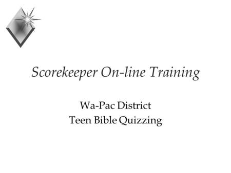 Scorekeeper On-line Training Wa-Pac District Teen Bible Quizzing.