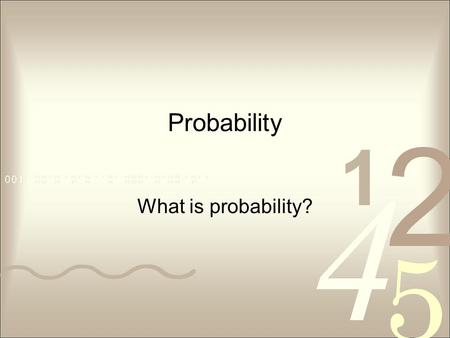 Probability What is probability?.