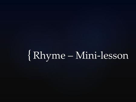 { Rhyme – Mini-lesson. Do these lines of poetry rhyme? Twinkle, Twinkle, little star How I wonder what you are?