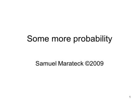 1 Some more probability Samuel Marateck ©2009. 2 Another way of calculating card probabilities. What's the probability of choosing a hand of cards with.