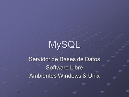 MySQL Servidor de Bases de Datos Software Libre Ambientes Windows & Unix.