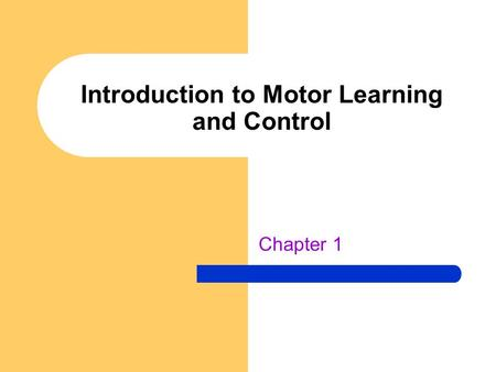 Introduction to Motor Learning and Control Chapter 1.