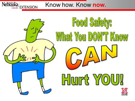 Know how. Know now. 1 2 #1 True or False If it smells, looks, and tastes okay, it is safe to eat.