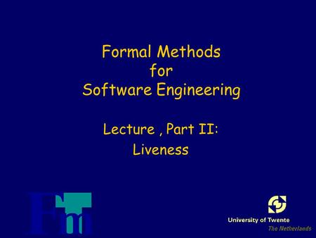 Formal Methods for Software Engineering Lecture, Part II: Liveness.