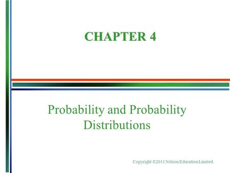 Copyright ©2011 Nelson Education Limited. Probability and Probability Distributions CHAPTER 4.