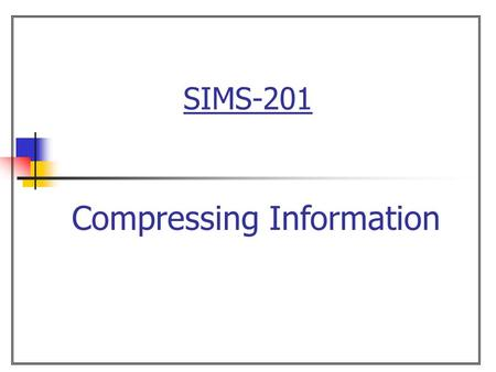 SIMS-201 Compressing Information. 2  Overview Chapter 7: Compression Introduction Entropy Huffman coding Universal coding.