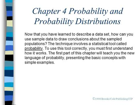 Chapter 4 Probability and Probability Distributions Now that you have learned to describe a data set, how can you use sample data to draw conclusions about.