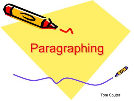 ParagraphingParagraphing Tom Souter. Paragraphs Paragraphs show a collection of ideas on one topic. Paragraphs are shown by either indenting or by leaving.