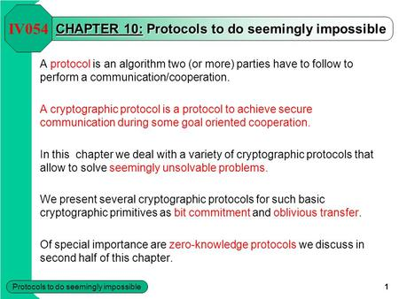 Protocols to do seemingly impossible 1 CHAPTER 10: Protocols to do seemingly impossible A protocol is an algorithm two (or more) parties have to follow.