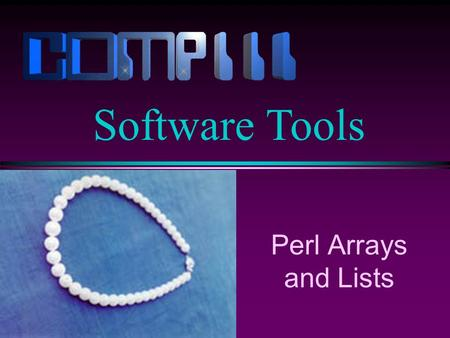 Perl Arrays and Lists Software Tools. Slide 2 Lists l A list is an ordered collection of scalar data. l A list begins and ends with parentheses, with.