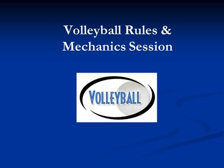 Volleyball Rules & Mechanics Session. Intramural Volleyball Rules Any rule not covered in intramural rules follows NFHS guidelines Team Requirements &