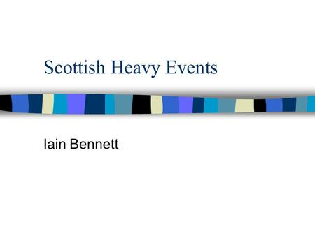 Scottish Heavy Events Iain Bennett. 2 Agenda Personal history The sport The events –equipment –modern day throwing –history Links.