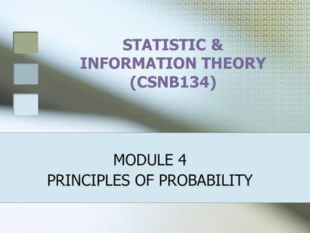 STATISTIC & INFORMATION THEORY (CSNB134) MODULE 4 PRINCIPLES OF PROBABILITY.