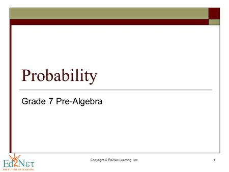 Copyright © Ed2Net Learning, Inc.1 Probability Grade 7 Pre-Algebra.