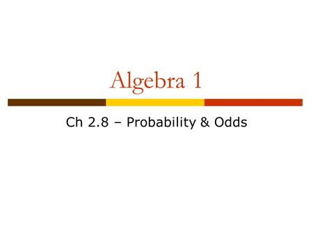 Algebra 1 Ch 2.8 – Probability & Odds. Objective  Students will find the probability of an event and the odds of an event.