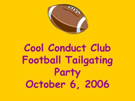 Cool Conduct Club Football Tailgating Party October 6, 2006.
