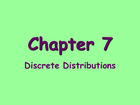 Chapter 7 Discrete Distributions. Random Variable - A numerical variable whose value depends on the outcome of a chance experiment.