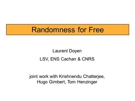 Randomness for Free Laurent Doyen LSV, ENS Cachan & CNRS joint work with Krishnendu Chatterjee, Hugo Gimbert, Tom Henzinger.