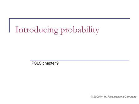 Introducing probability PSLS chapter 9 © 2009 W. H. Freeman and Company.