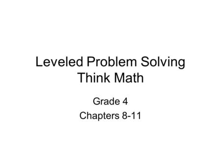 Leveled Problem Solving Think Math Grade 4 Chapters 8-11.