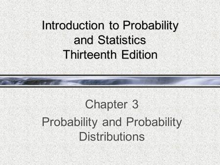 Introduction to Probability and Statistics Thirteenth Edition Chapter 3 Probability and Probability Distributions.