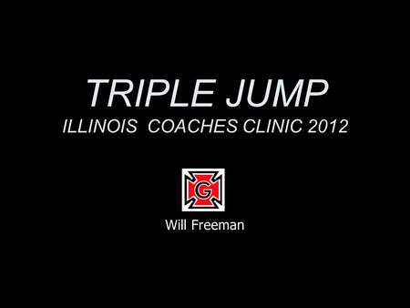 TRIPLE JUMP ILLINOIS COACHES CLINIC 2012 Will Freeman.