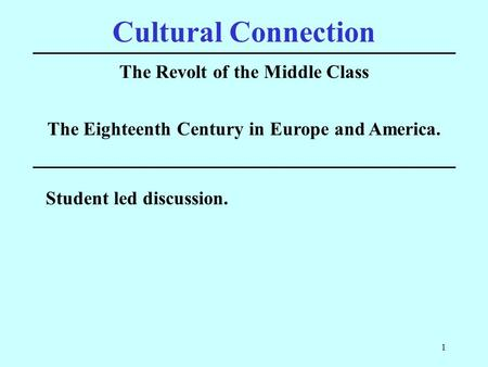1 Cultural Connection The Revolt of the Middle <strong>Class</strong> Student led discussion. The Eighteenth Century in Europe <strong>and</strong> America.