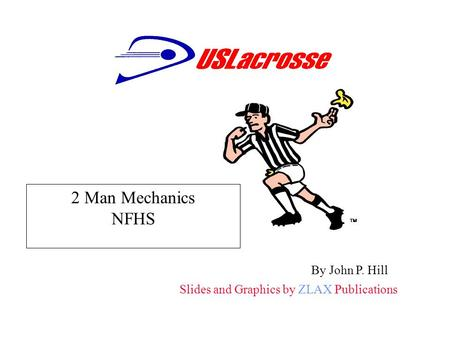 Slides and Graphics by ZLAX Publications By John P. Hill  2 Man Mechanics NFHS.