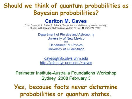 "Should we think of quantum probabilities as Bayesian probabilities? Carlton M. Caves C. M. Caves, C. A. Fuchs, R. Schack, ""Subjective probability and quantum."