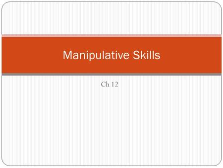 Ch 12 Manipulative Skills. Throwing and Catching Games and activities Throwing is target skill Catching is object reception skill Cues: step with opposite.