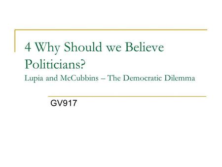 4 Why Should we Believe Politicians? Lupia and McCubbins – The Democratic Dilemma GV917.