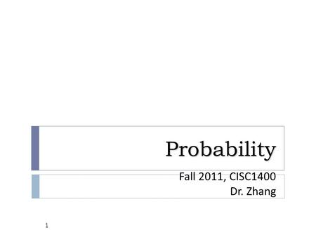Probability Fall 2011, CISC1400 Dr. Zhang.