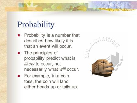 Probability Probability is a number that describes how likely it is that an event will occur. The principles of probability predict what is likely to occur,