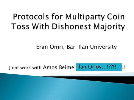 Eran Omri, Bar-Ilan University Joint work with Amos Beimel and Ilan Orlov, BGU Ilan Orlov…!??!!