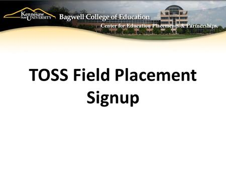 TOSS Field Placement Signup. Necessary Paperwork: Criminal History Background Check Personal Affirmation Form Liability Insurance Form Charge to Card.