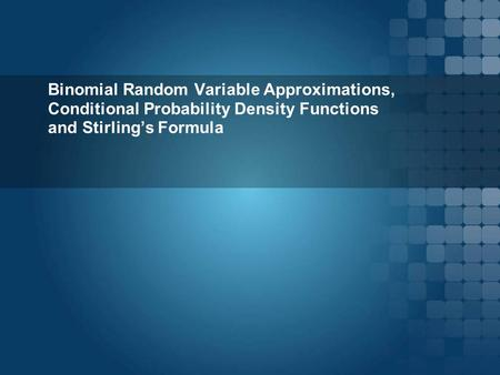 Binomial Random Variable Approximations, Conditional Probability Density Functions and Stirling's Formula.