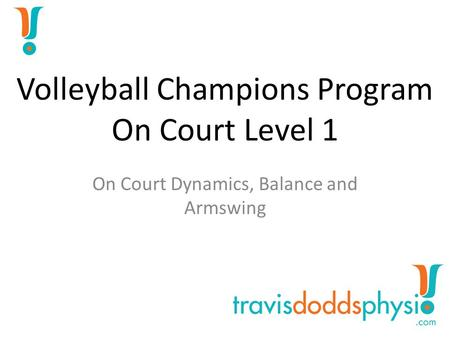 Volleyball Champions Program On Court Level 1 On Court Dynamics, Balance and Armswing.