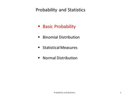 Probability and Statistics1  Basic Probability  Binomial Distribution  Statistical Measures  Normal Distribution.