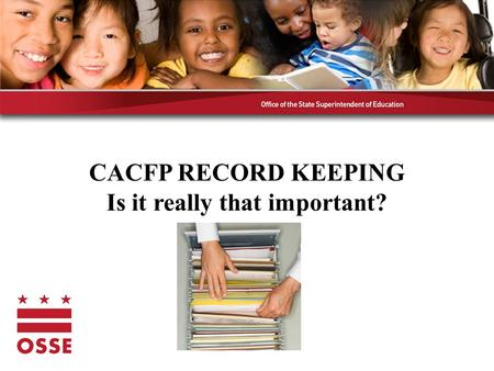 CACFP RECORD KEEPING Is it really that important?.