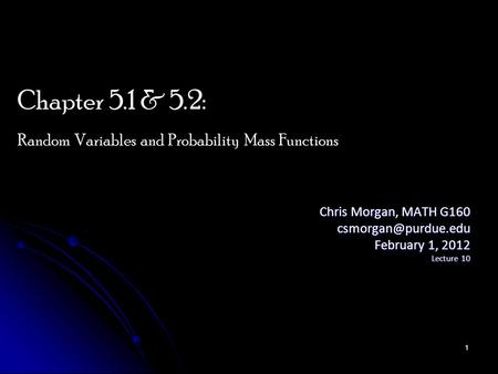 Chris Morgan, MATH G160 February 1, 2012 Lecture 10 Chapter 5.1 & 5.2: Random Variables and Probability Mass Functions 1.