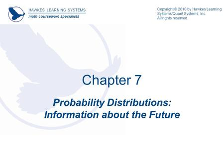 HAWKES LEARNING SYSTEMS math courseware specialists Copyright © 2010 by Hawkes Learning Systems/Quant Systems, Inc. All rights reserved. Chapter 7 Probability.
