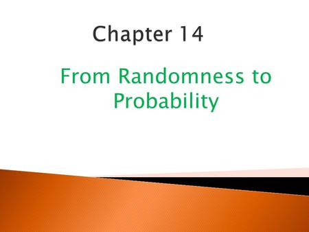 From Randomness to Probability.  A random phenomenon is a situation in which we know what outcomes could happen, but we don't know which particular outcome.