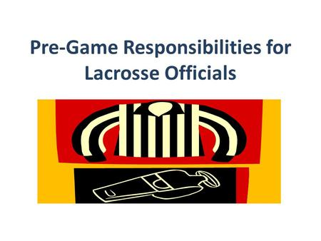 Pre-Game Responsibilities for Lacrosse Officials.