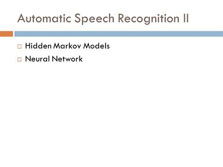 Automatic Speech Recognition II  Hidden Markov Models  Neural Network.