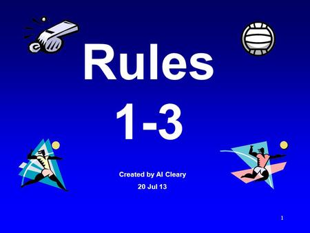 1 Rules 1-3 Created by Al Cleary 20 Jul 13. 2 An interactive MS Office PowerPoint presentation developed by Al Cleary This presentation is best viewed.