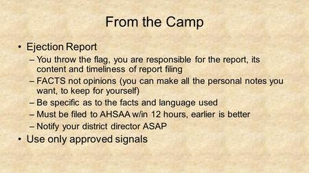 From the Camp Ejection Report –You throw the flag, you are responsible for the report, its content and timeliness of report filing –FACTS not opinions.