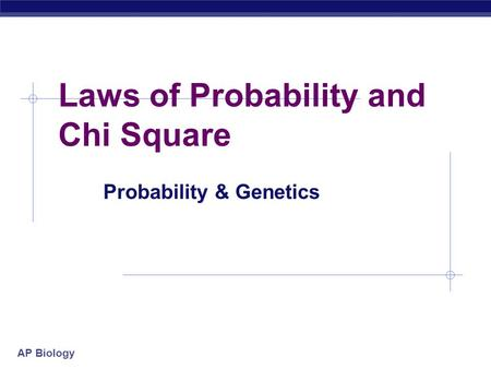 AP Biology Laws of Probability and Chi Square Probability & Genetics.
