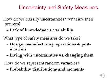How do we classify uncertainties? What are their sources? – Lack of knowledge vs. variability. What type of safety measures do we take? – Design, manufacturing,